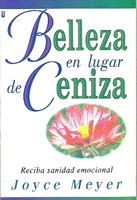 Belleza en Lugar de Ceniza : Beauty for Ashes