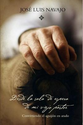 Desde la Sala de Espera de mi Viejo Pastor (Rústica) [Libro]