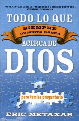 Todo lo que Siempre Quisiste Saber acerca de Dios (Rústica) [Libro]