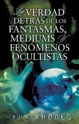 La Verdad Detrás de los Fantasmas, Médiums y Fenómenos Ocultistas (Rústica) [Libro]