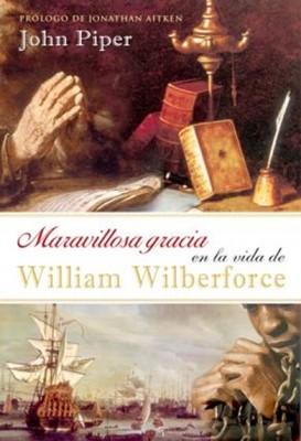 Maravillosa Gracia en la Vida de William Wilberforce (Rústica) [Libro]