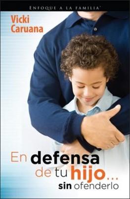 En Defensa de tu Hijo... sin Ofenderlo (Rústica) [Libro]