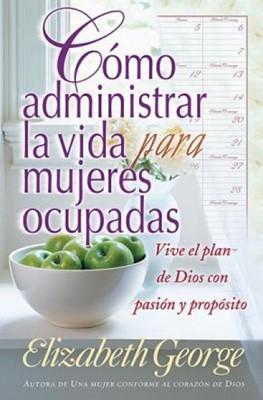 Cómo Administrar la Vida para Mujeres Ocupadas (Rústica) [Libro Bolsillo]