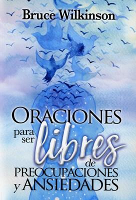 Oraciones para ser Libres de Preocupaciones y Ansiedades (Rústica) [Libro]