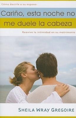 Cariño, Esta Noche No Me Duele La Cabeza (Rústica) [Libros]