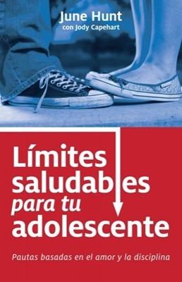 Limites Saludables Para Tu Adolescente (Rustica)