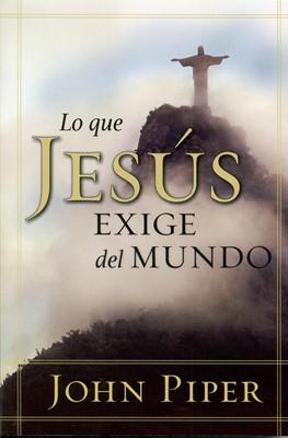 Lo que Jesús exige del mundo (Rústica) [Libro]