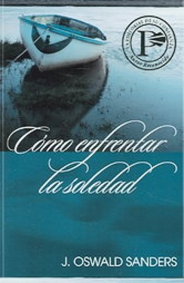 Cómo Enfrentar La Soledad (Rústica) [Libro]