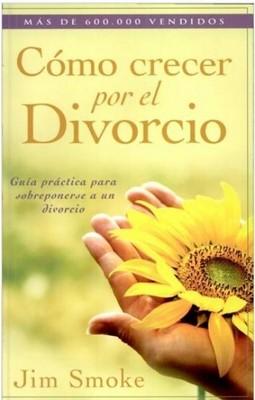 Cómo Crecer por el Divorcio (Rústica) [Libro]
