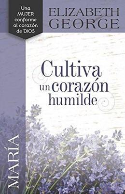 María Cultiva un Corazón Humilde (Rústica) [Libro]