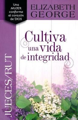 Jueces y Rut Cultiva una Vida de Integridad (Rústica) [Libro]