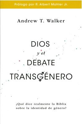 Dios y el Debate Transgénero (Rústica) [Libro]