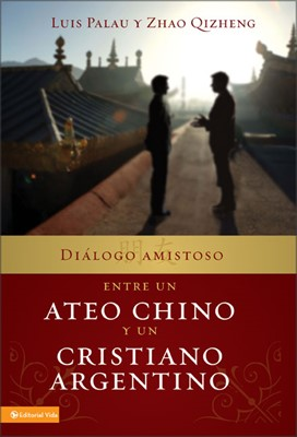 Diálogo Amistoso entre un Ateo Chino y un Cristiano Argentino (Rústica) [Libro]