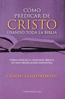 Cómo predicar de Cristo usando toda la Biblia (Tapa suave rústica) [Libro]