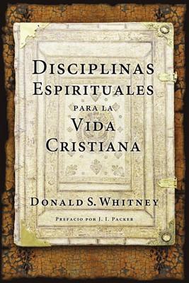 Disciplinas espirituales para la vida cristiana [Libro]