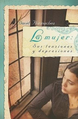 La Mujer Sus Tensiones Y Depresiones (Rustica Blanda) [Libro]