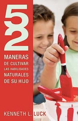 52 Maneras De Cultivar Las Habilidades Naturales De Su Hijo (Rústica) [Libro]