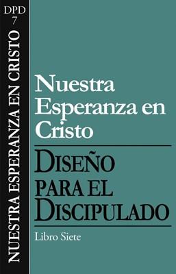 NUESTRA ESPERANZA EN CRISTO DISCIPULADO 7 (Rústica) [Libro]