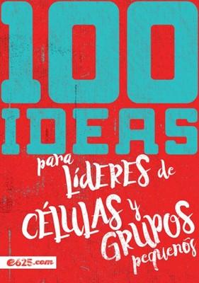 100 Ideas para Líderes de Células y Grupos Pequeños (Rústica) [Libro]