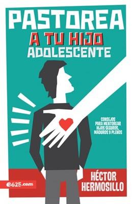 Pastorea a tu Hijo Adolescente (Rústica) [Libro]