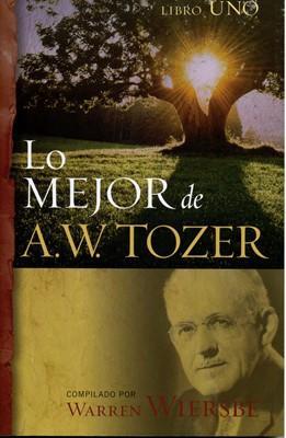 Lo Mejor de A. W. Tozer (Tapa rústica suave) [Libro]
