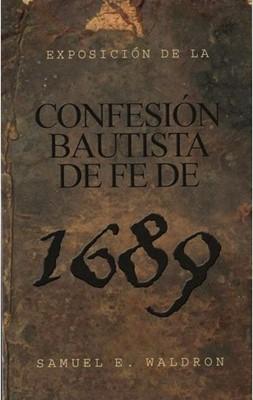 Exposición de la Confesión Bautista de Fe 1689 (Rustico) [Libro]