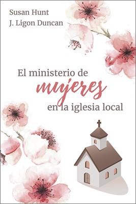 El Ministerio de Mujeres en la Iglesia Local [Libro]