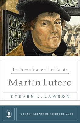 La Heroica Valentía de Martín Lutero (Tapa rústica suave) [Libro]
