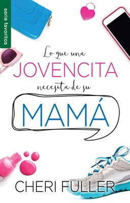 Lo que una Jovencita Necesita de su Mamá (Rústica) [Libro Bolsillo]