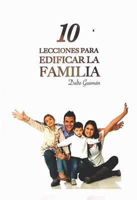 10 Lecciones para Edificar la Familia [Libro]