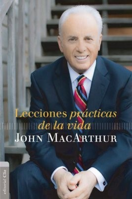 Lecciones Prácticas de la Vida de John MacArthur [Libro]