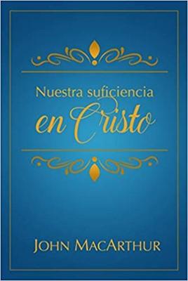 Nuestra Suficiencia en Cristo (Tapa rústica suave) [Libro]