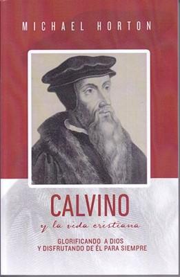 Calvino y La Vida Cristiana (rustica) [Libro]