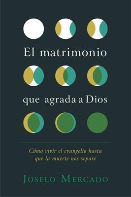 El matrimonio que agrada a Dios (Tapa rústica suave) [Libro]