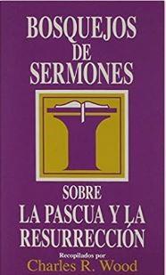 Bosquejos Sermones Pascua Y Resurreccion (Rustica) [Libro]
