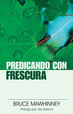 Predicando Con Frescura (Tapa Rústica) [Libro]