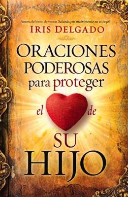Oraciones Poderosas para Proteger el Corazón de su Hijo (Rústica) [Libro]