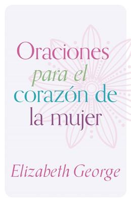 Oraciones Para el Corazón de la Mujer (Rústica) [Libro]
