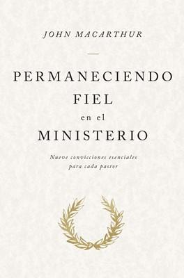 Permaneciendo Fiel en el Ministerio (Rústica) [Libro]