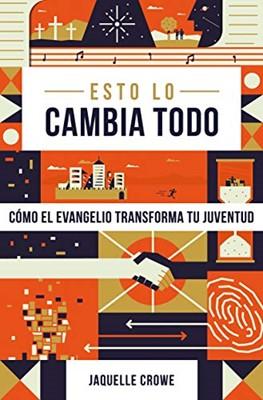 Esto Lo Cambia Todo/Como El Evangelio Transforma Tu Juventud [Libro]