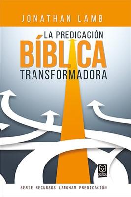La Predicación Bíblica Transformadora [Libro]