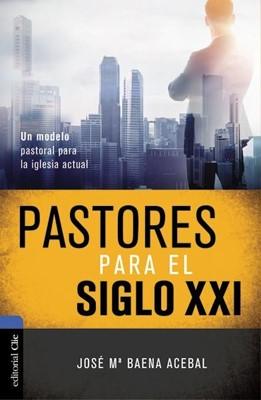Pastores Para El Siglo XXI (Rustica Blanda) [Biblias]