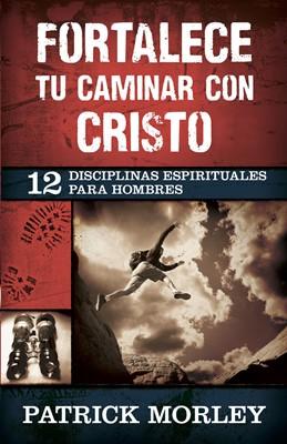 Fortalece tu Caminar con Cristo (Rústica) [Libro]