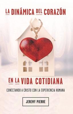 La Dinámica del Corazón En la Vida Cotidiana [Libro]