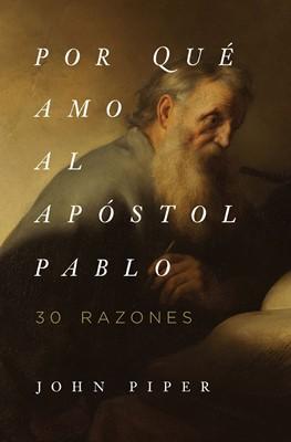 Por qué amo al apóstol Pablo (Rustica) [Libro]