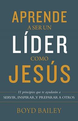 Aprende a ser un Líder como Jesús (Rústica) [Libro]