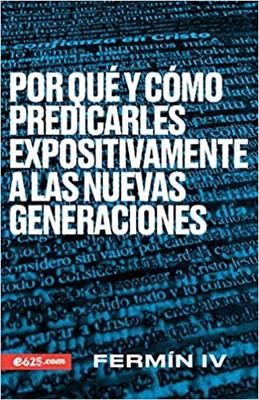 Por qué y Cómo Predicarles Expositivamente a las Nuevas Generaciones (Rustica) [Libro]