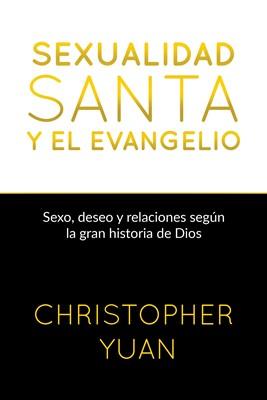 Sexualidad santa y el evangelio (Rústico) [Libro]