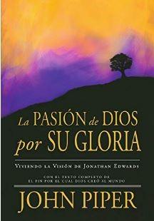 La Pasión de Dios por Su Gloria (rustica blanda) [Libro]
