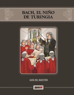 Bach, el Niño de Turingia/Guía del Maestro (Rústica/Anillado) [Libro]